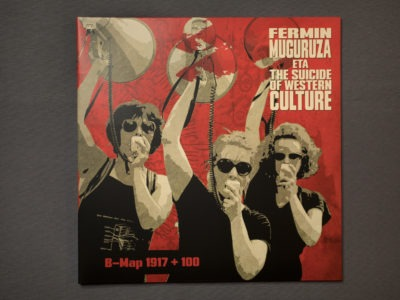 FERMIN MUGURZA ETA THE SUICIDE OF WESTERN CULTURE – B-MAP 1917 + 100  · FABRICACIÓN DISCOS VINILO 12″